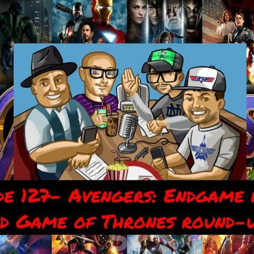 Episode 127- Avengers: Endgame Review and Game of Thrones round-up!!!