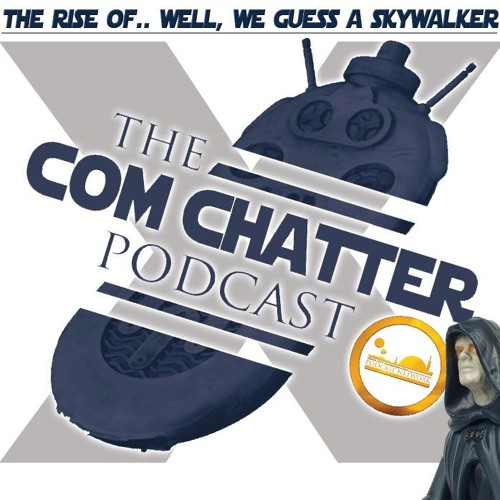 Com Chatter Podcast Episode X | The Rise Of.. Well, We Guess Some Kind Of Skywalker?