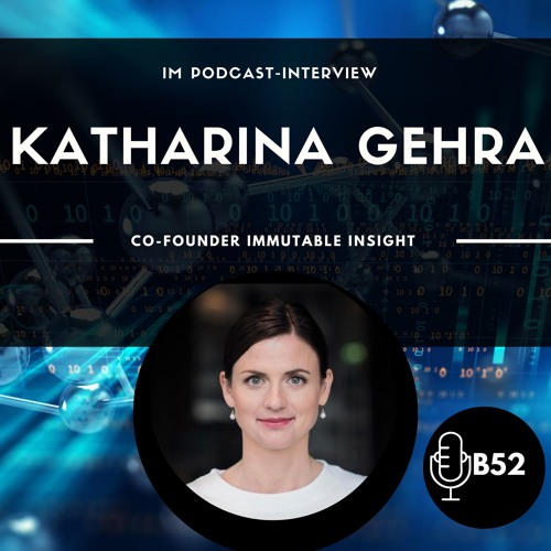Block52 - #8 with Katharina Gehra, Co-Founderin der Immutable Insight GmbH und Block52