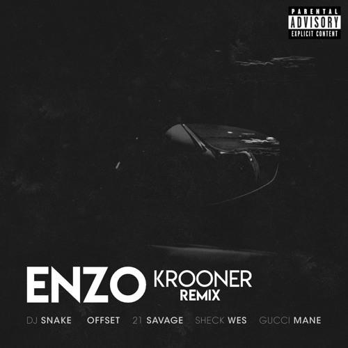 DJ Snake - Enzo (feat. Offset, 21 Savage, Sheck Wes, Gucci Mane) [Krooner Remix]