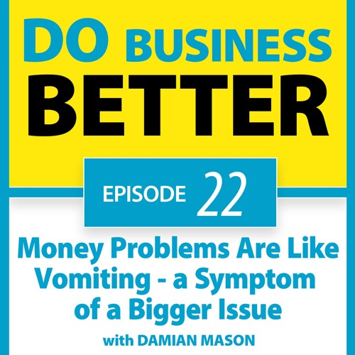 22 - Money Problems Are Like Vomiting - a Symptom of a Bigger Issue