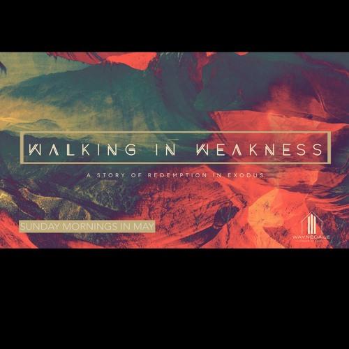 Walking in Weakness