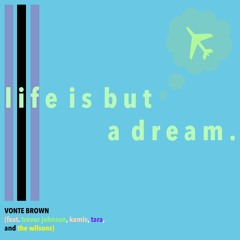 Life Is But A Dream (feat. Trevor Johnson, Kamis, Tara, & The Wilsons) (prod. LAKEY INSPIRED)
