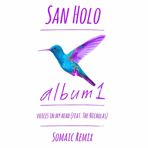 San Holo - voices in my head (feat. The Nicholas) [Somaic Remix]