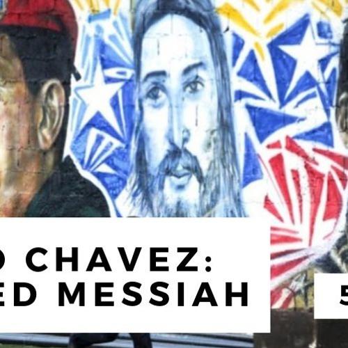Hugo Chavez: Failed Messiah