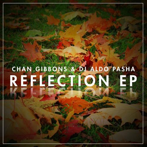 REFLECTION (EP) - Chan Gibbons & Dj Aldo Pasha