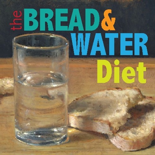 The Bread and Water Diet