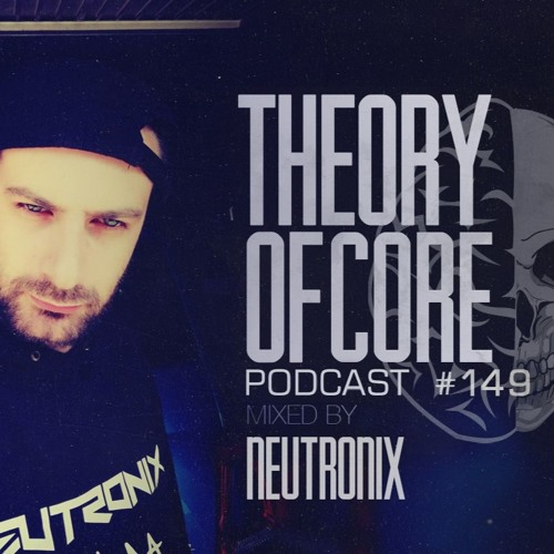 Theory Of Core: Podcast 149 Mixed By NeutroniX (2019)