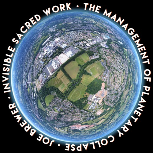 #193 | Invisible, Sacred Work: The Management Of Planetary Collapse w/ Joe Brewer