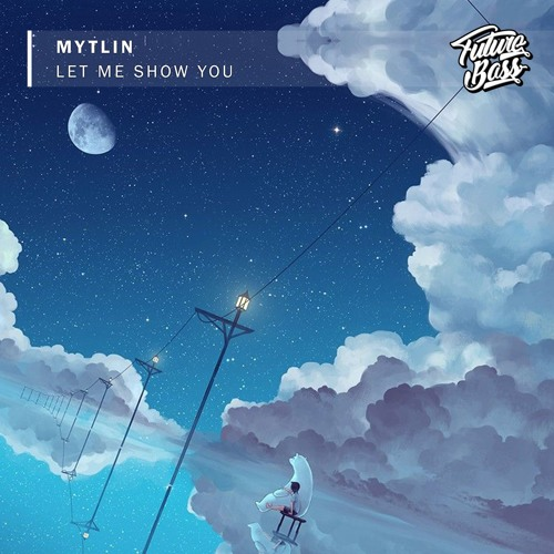 Mytlin - Let Me Show You [Future Bass Release]