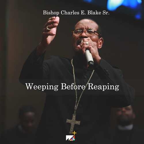 Bishop Charles E. Blake Sr. | Weeping Before Reaping
