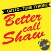 Better Call Shaw -Outto - Tune Tyrone