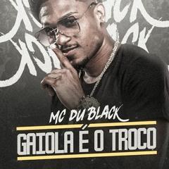 DU BLACK - Gaiola É o Troco ( Prod 2F DA CDD )