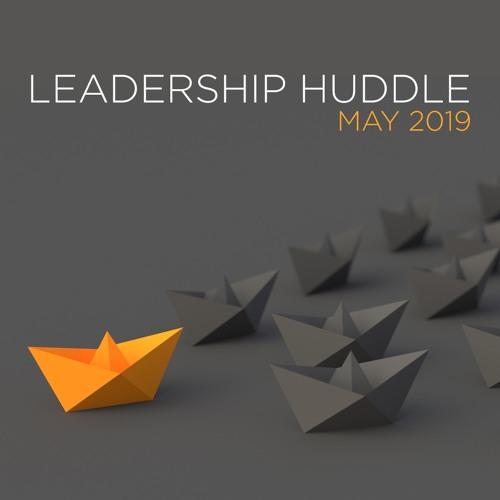 Leadership Huddle // May 2019