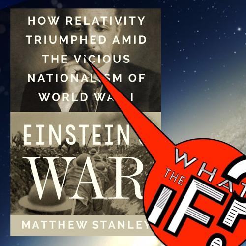 92 - EINSTEIN'S WAR - Part One - With Author MATT STANLEY