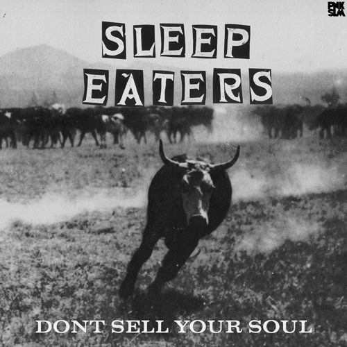 "Sleep Eaters - ""Don't Sell Your Soul"""