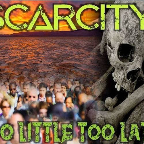 'SCARCITY – TOO LITTLE TOO LATE' – MAY 06, 2019