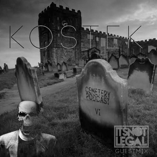 Cemetery Podcast #6 - Kostek Feat. It's Not Legal - (6.05.2019)