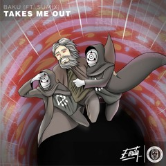 Takes Me Out (ft. Sumix) [Eonity Exclusive]