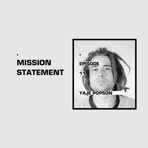 Mission Statement Episode 11: Yaje Popson