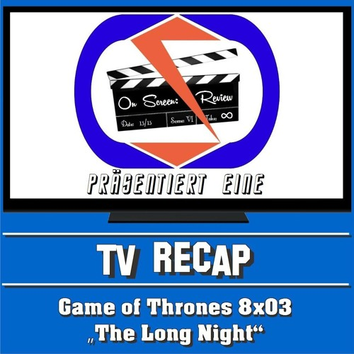 "On Screen: Recap - Game Of Thrones 8x03 - ""The Long Night""!"