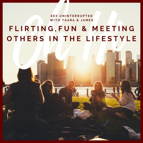 Show 31: Flirting, Fun and Meeting Others in the Lifestyle