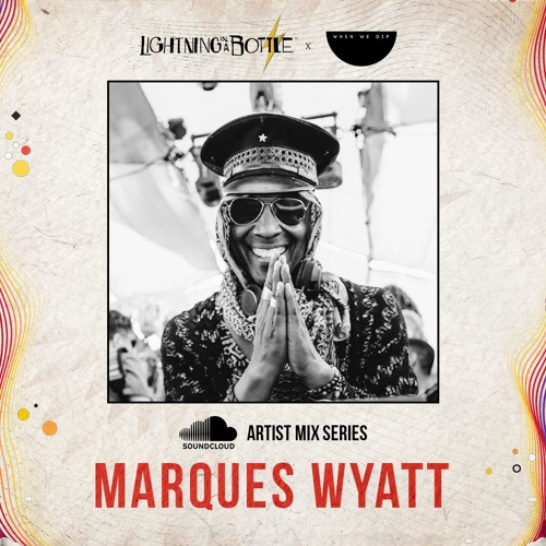 Marques Wyatt - Lightning In A Bottle 2019 X When We Dip