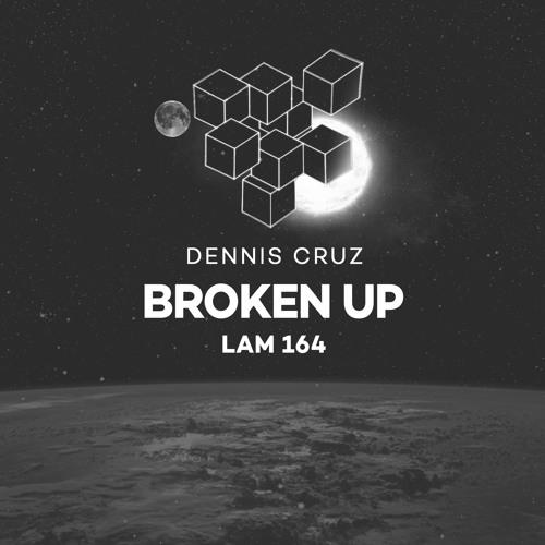 LAM164 : Dennis Cruz - Broken Up (Original Mix)