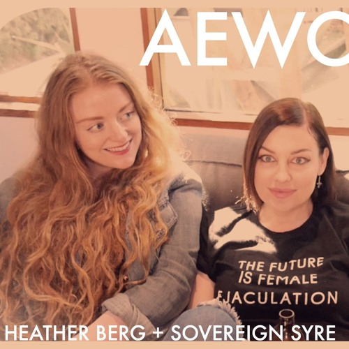 AEWCH 69: HEATHER BERG & SOVEREIGN SYRE or PORN WORK IS WORK