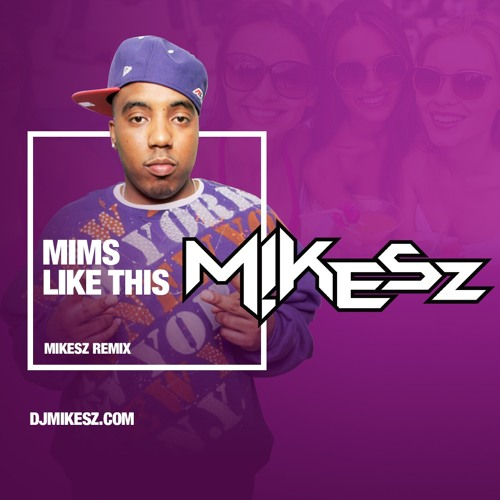 MIMS - LIKE THIS (MIKESZ REMIX)