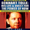 Eckhart Tolle: His Life & Quest for the Power of Now By A.J. Parr Audiobook Sample