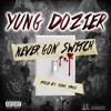 Never Gone Switch- Yung Dozier