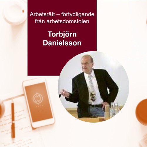 Del 4 - Arbetsrättsjuristen Torbjörn om senaste nytt inom arbetsrätten