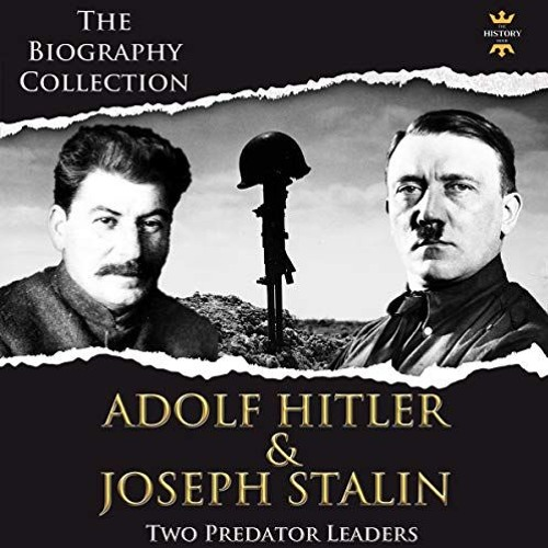 Adolf Hitler and Joseph Stalin: Two Predator Leaders. The Biography Collection By The History Hour A