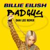 Billie Eilish - Bad Guy (Dan Lee Remix)