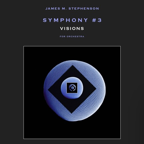 Symphony No. 3 - VISIONS - by James M. Stephenson