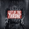 Left Of The Throne Season 8 Episode 4 -The Last Of The Starks