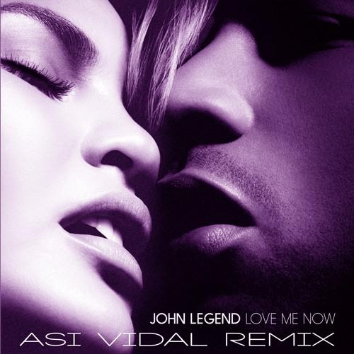 John Legend - Love Me Now (Asi Vidal Remix)