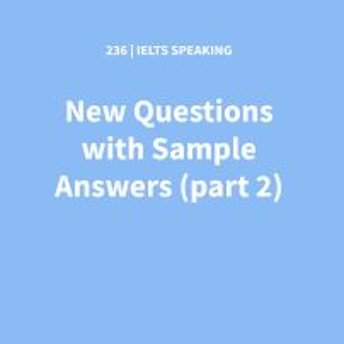 IELTS SPEAKING: New Questions with Sample Answers (part 2)