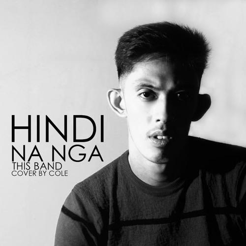 Hindi Na Nga - This Band by Cole Rodriguez | Free Listening