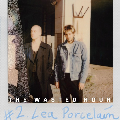 The Wasted Hour Podcast #2: Lea Porcelain