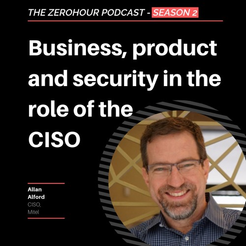 Allan Alford - The Business, Product & Security in the role of the CISO