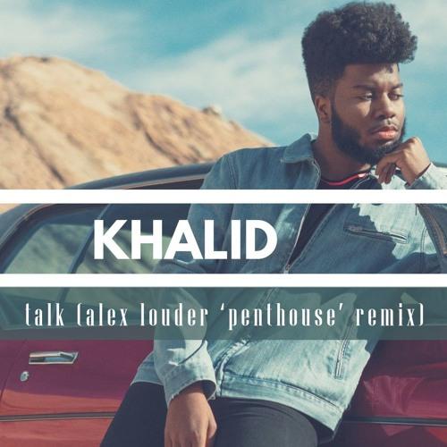 Khalid - Talk (Alex Louder 'Penthouse' Remix) [FREE DOWNLOAD]