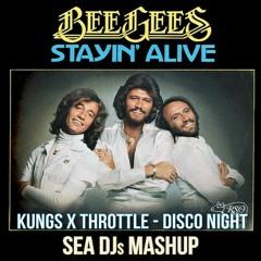 Bee Gees vs Kungs & Throttle - Stayn' Alive In Disco Night (SEA DJs Mashup)