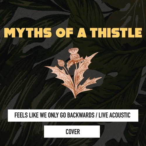 Feels Like We Only Go Backwards | Tame Impala (Alex Turner) | Cover by Myths of a Thistle