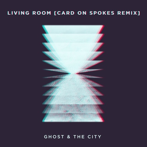 Ghost & The City - Living Room (Card On Spokes Remix)