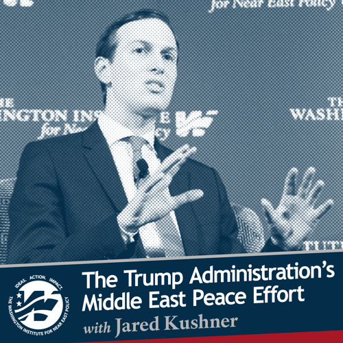The Trump Administration's Approach to Middle East Peacemaking with Jared Kushner