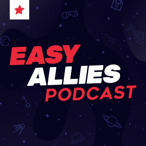 Easy Allies Podcast #161 - 5/8/19