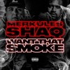 Merkules & Shaq - ''Want That Smoke (Freestyle)