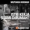 Mutiara Hikmah: Istri Kerja, Suami Di Rumah? - Ustadz Zainal Abidin, Lc